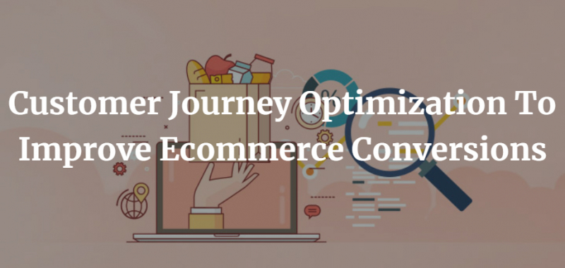 Customer Journey Optimization To Improve Ecommerce